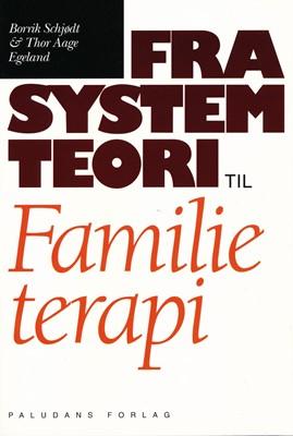 Fra systemteori til familieterapi Thor Aage Egeland, Borrik Schjødt 9788772309101