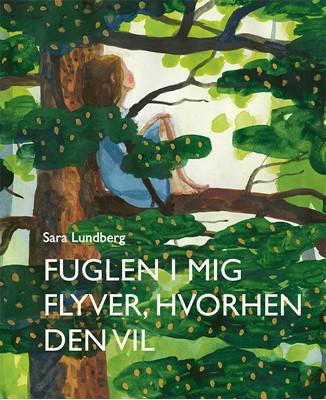 Fuglen i mig flyver, hvorhen den vil Sara Lundberg 9788770181242