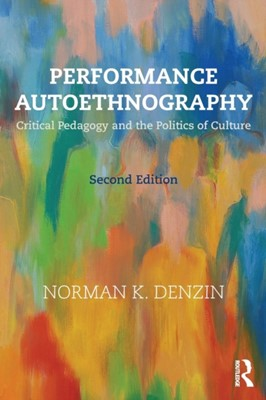 Performance Autoethnography Norman K. (University of Illinois Denzin 9781138066298