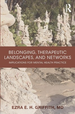 Belonging, Therapeutic Landscapes, and Networks Ezra Griffith 9781138636453