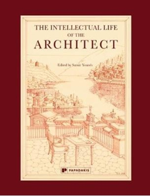 The Intellectual Life of the Architect  9781906506667