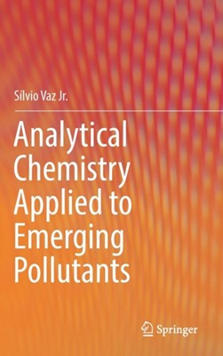 Analytical Chemistry Applied to Emerging Pollutants Silvio Vaz Jr. 9783319744025