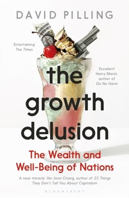 The Growth Delusion David Pilling 9781408893746