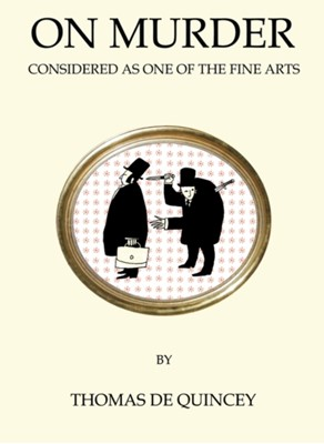 On Murder Considered as One of the Fine Arts Thomas De Quincey 9781847496850