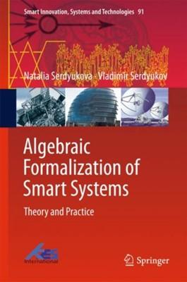 Algebraic Formalization of Smart Systems Vladimir Serdyukov, Natalia Serdyukova 9783319770505