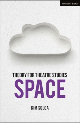 Theory for Theatre Studies: Space Kim (Professor of Theatre Studies Solga, Kim Solga 9781350006065
