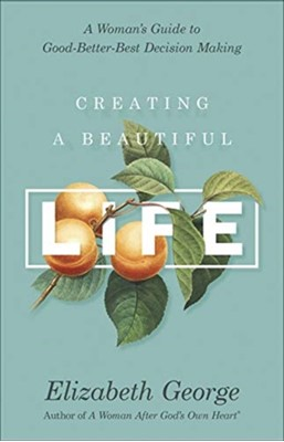 Creating a Beautiful Life George, Elizabeth George 9780736967587