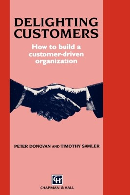Delighting Customers Peter Donovan, Timothy Samler 9780412610103