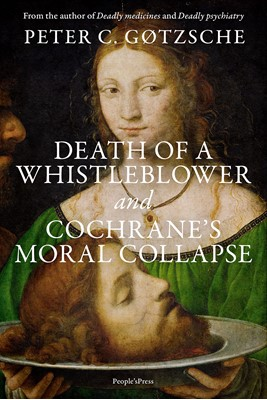 Death of a whistleblower and Cochrane's moral collapse Peter C. Gøtzsche 9788770363341