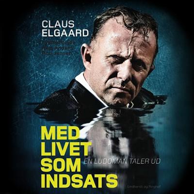 Med livet som indsats - en ludoman taler ud Claus Elgaard 9788726151930