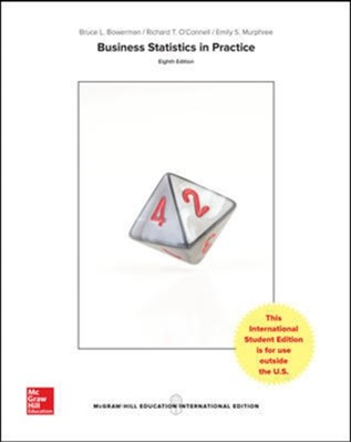 Business Statistics in Practice: Using Data, Modeling, and Analytics Richard T. O'Connell, Bruce L. Bowerman, Emilly S. Murphree 9781259253324