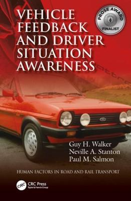 Vehicle Feedback and Driver Situation Awareness Neville A. (University of Southhampton Stanton, Paul M. (University of the Sunshine Coast Salmon, Guy H. (Heriot-Watt University Walker 9781472426581