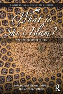 What is Shi'i Islam? Christian Jambet, Mohammad Ali Amir-Moezzi 9781138093737