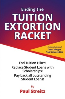 Ending the Tuition Extortion Racket Paul Streitz 9781543942279
