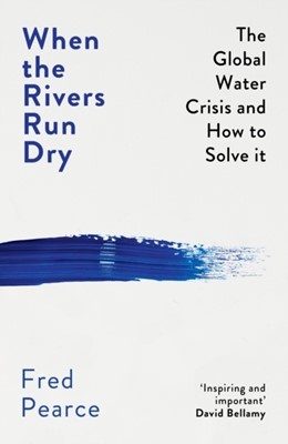 When the Rivers Run Dry Fred Pearce 9781846276484