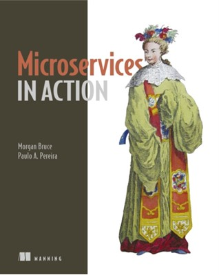 Microservices in Action Paulo Pereira, Morgan Bruce 9781617294457