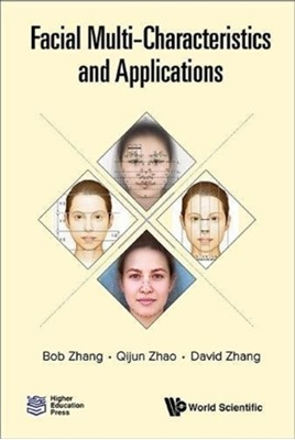 Facial Multi-characteristics And Applications David (The Chinese Univ Of Hong Kong (Shenzhen) Zhang, Bob (Univ Of Macau Zhang, Qijun (Sichuan Univ Zhao 9789813234574