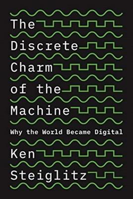 The Discrete Charm of the Machine Kenneth Steiglitz, Ken Steiglitz 9780691179438
