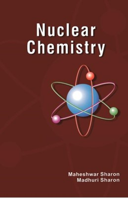 Nuclear Chemistry Maheshwar (IIT Bombay (retired) Sharon, Madhuri (Monad Nanotech Pvt. Limited Sharon 9781138116702
