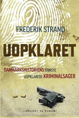 Uopklaret - Danmarkshistoriens største uopklarede kriminalsager Frederik Strand 9788711564004
