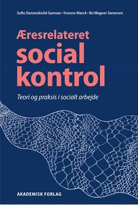Æresrelateret social kontrol Sofie Danneskiold-Samsøe, Yvonne Mørck, Bo Wagner Sørensen 9788750053491