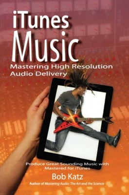 iTunes Music: Mastering High Resolution Audio Delivery Bob (Mastering Engineer of 3 Grammy-Winning albums; Founder Katz 9780415656856