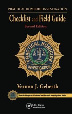 Practical Homicide Investigation Checklist and Field Guide Vernon J. Geberth, Vernon J. (Practical Homicide Investigation Geberth 9781466591882