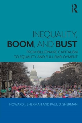 Inequality, Boom, and Bust Howard J. (University of California Riverside Sherman, Paul D. Sherman 9780815381297