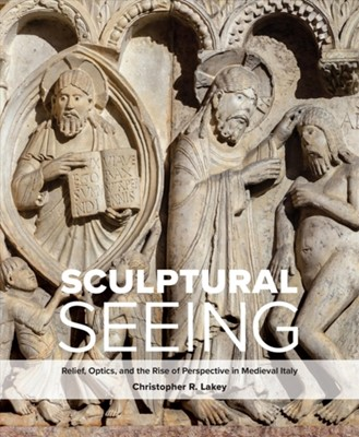Sculptural Seeing Christopher R. Lakey 9780300232141