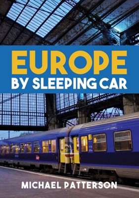 Europe by Sleeping Car Michael Patterson 9781445669243