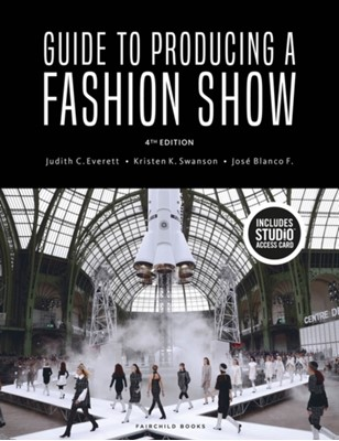 Guide to Producing a Fashion Show Jose Blanco (Dominican University F., Judith C. (Northern Arizona University Everett, Kristen K. (Northern Arizona University Swanson 9781501335259