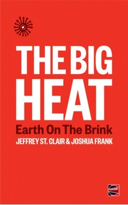 The Big Heat Joshua Frank, Jeffrey St Clair 9781849353366