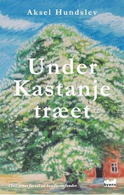 Under Kastanjetræet Aksel Hundslev 9788793628960