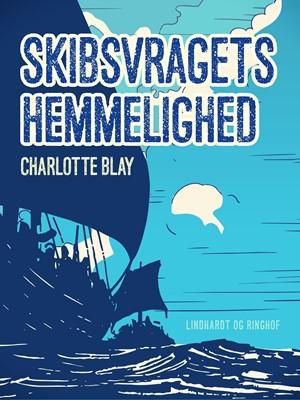 Skibsvragets hemmelighed Charlotte Blay 9788726087390