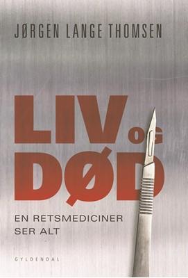 Liv og død - en retsmediciner ser alt Jørgen Lange Thomsen 9788702278323