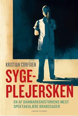 Sygeplejersken - En af Danmarkshistoriens mest spektakulære drabssager Kristian Corfixen 9788711566381