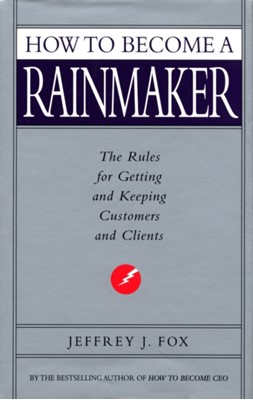 How To Become A Rainmaker Jeffrey J. Fox 9780091954949