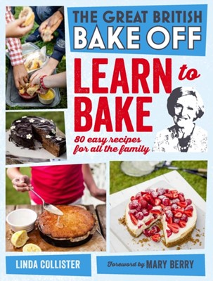Great British Bake Off: Learn to Bake Linda Collister, Love Productions 9781849905411