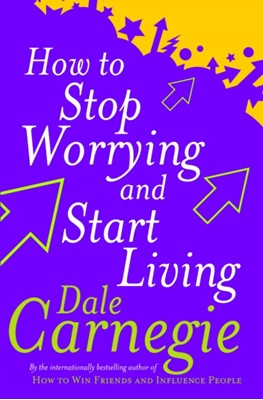 How To Stop Worrying And Start Living Dale Carnegie 9780091906412