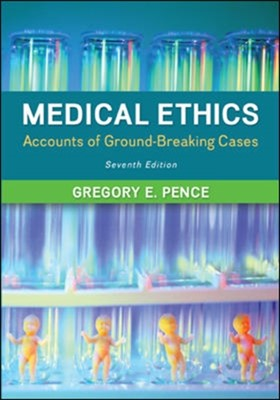 Medical Ethics: Accounts of Ground-Breaking Cases Gregory E. Pence, Gregory Pence 9780078038457