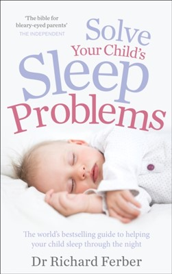 Solve Your Child's Sleep Problems M.D. Richard Ferber, Richard Ferber 9780091948092