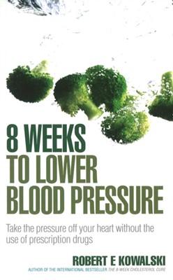 8 Weeks to Lower Blood Pressure Robert E. Kowalski 9780091917302
