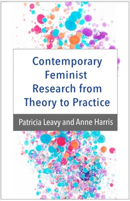 Contemporary Feminist Research from Theory to Practice Patricia Leavy, Anne (PhD Harris, Patricia (PhD Leavy 9781462520251