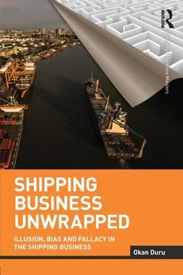 Shipping Business Unwrapped Okan (Nanyang Technological University Duru 9781138292468