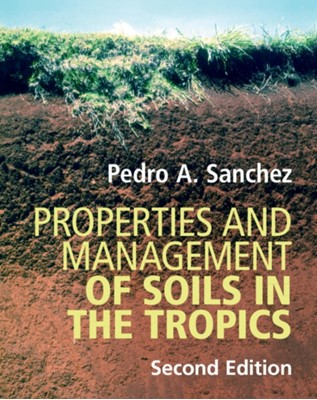 Properties and Management of Soils in the Tropics Pedro A. (University of Florida) Sanchez 9781107176058