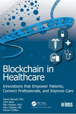 Blockchain in Healthcare John Bass, Vikram Dhillon, David Metcalf, Max Hooper, Alex Cahana 9780367031084