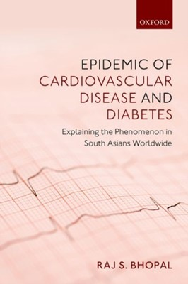 Epidemic of Cardiovascular Disease and Diabetes Raj S. (Bruce and John Usher Chair of Public Health and Honorary Consultant in Public Health Medicine Bhopal 9780198833246