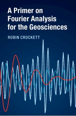A Primer on Fourier Analysis for the Geosciences Robin (University of Northampton) Crockett 9781316600245
