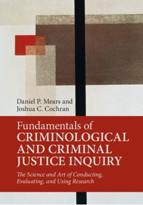Fundamentals of Criminological and Criminal Justice Inquiry Joshua C. (University of Cincinnati) Cochran, Daniel P. (Florida State University) Mears 9781316645130