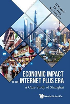 Economic Impact Of The Internet Plus Era: A Case Study Of Shanghai Feng (Shanghai Univ Yin, Youmei (Shanghai Univ Li, Yongyou (Shanghai Univ Nie 9789813272514